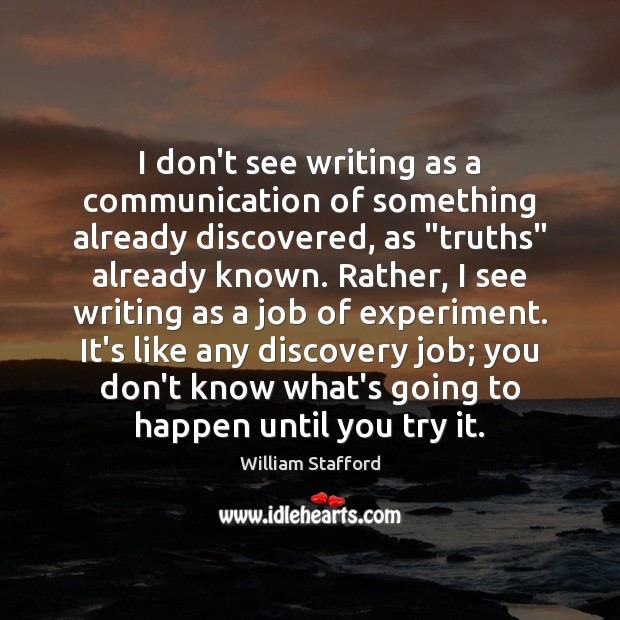 """I don't see writing as a communication of something already discovered, as """" Image"""