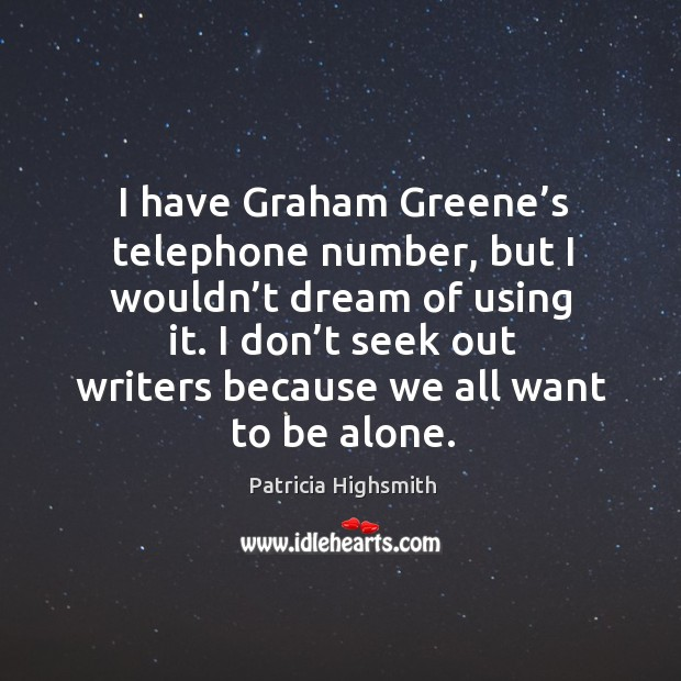 I don't seek out writers because we all want to be alone. Image