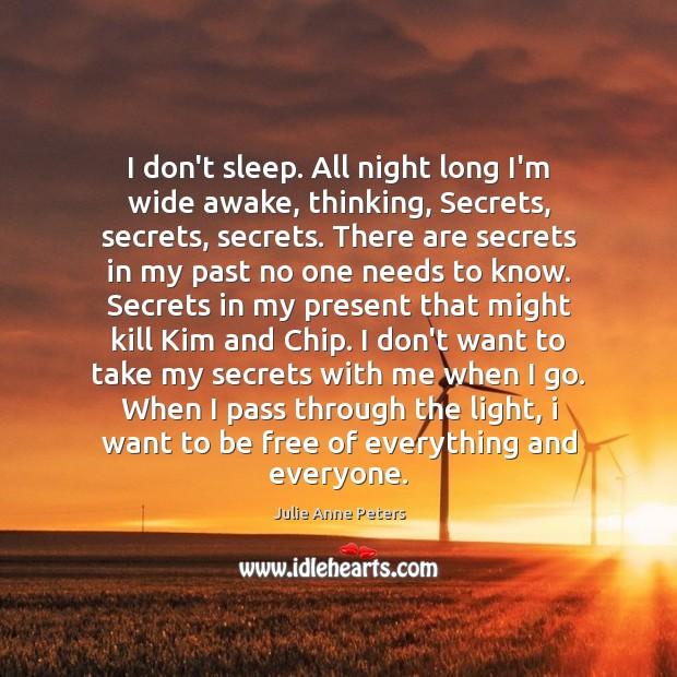 I don't sleep. All night long I'm wide awake, thinking, Secrets, secrets, Image