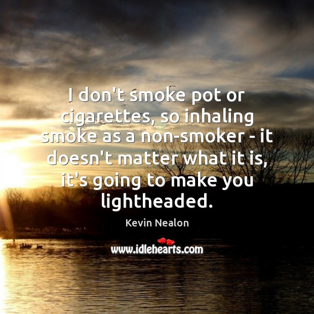 I don't smoke pot or cigarettes, so inhaling smoke as a non-smoker Image