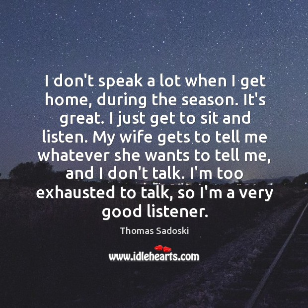 I don't speak a lot when I get home, during the season. Thomas Sadoski Picture Quote