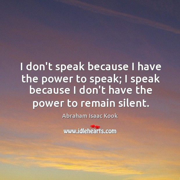 Image, I don't speak because I have the power to speak; I speak