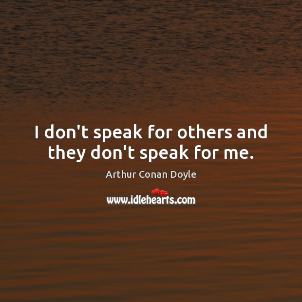 I don't speak for others and they don't speak for me. Image