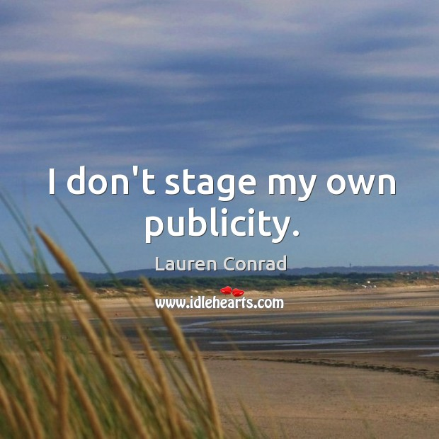 I don't stage my own publicity. Image