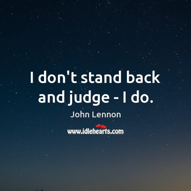 Image, I don't stand back and judge – I do.