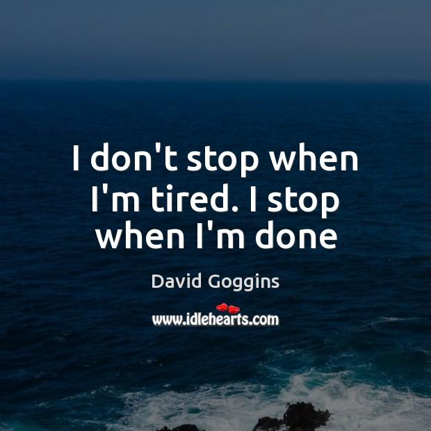 I don't stop when I'm tired. I stop when I'm done Image