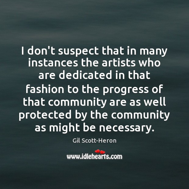 I don't suspect that in many instances the artists who are dedicated Gil Scott-Heron Picture Quote