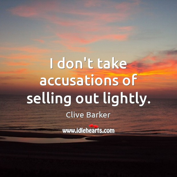 I don't take accusations of selling out lightly. Clive Barker Picture Quote
