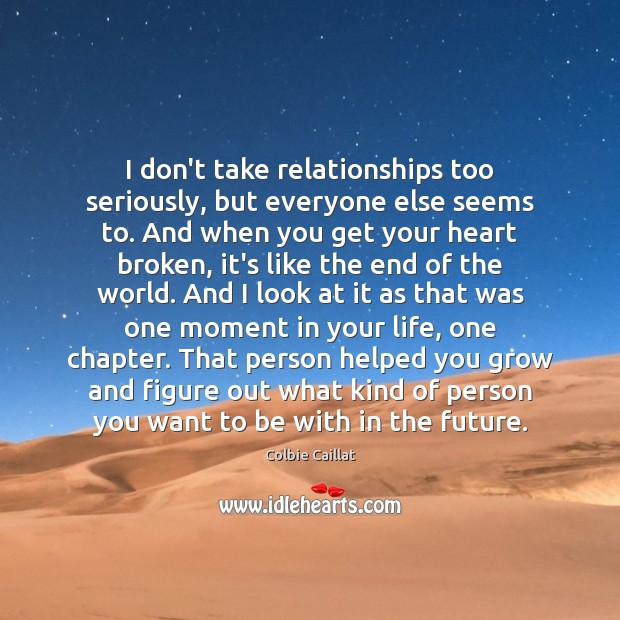 I don't take relationships too seriously, but everyone else seems to. And Colbie Caillat Picture Quote
