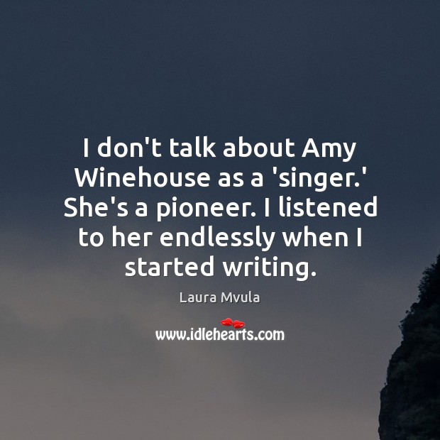 I don't talk about Amy Winehouse as a 'singer.' She's a Laura Mvula Picture Quote