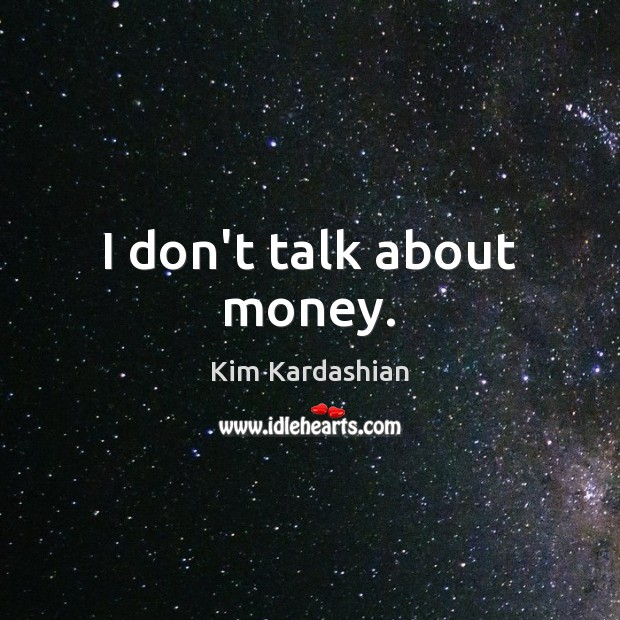 Image, I don't talk about money.