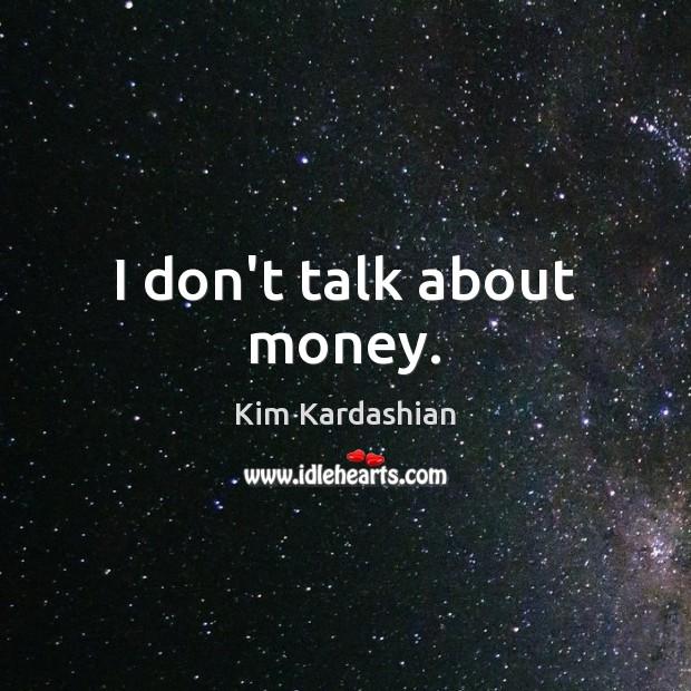 I don't talk about money. Kim Kardashian Picture Quote