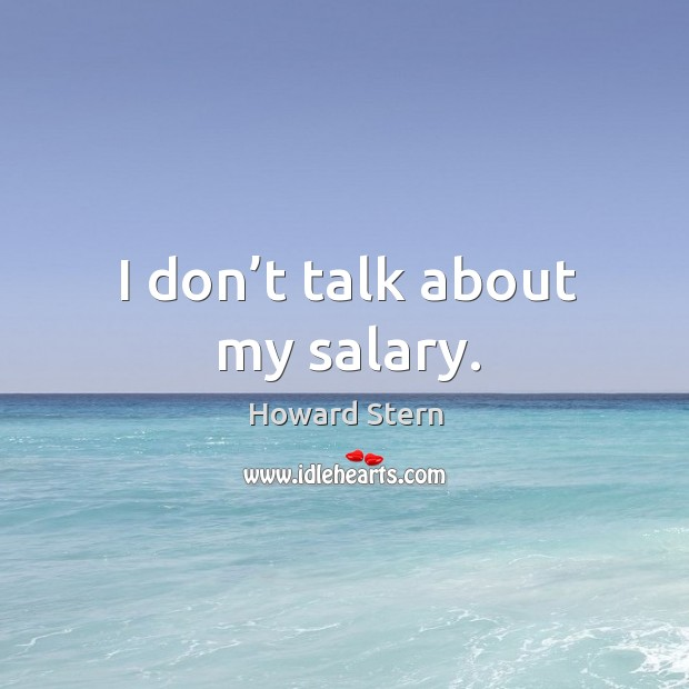 I don't talk about my salary. Image