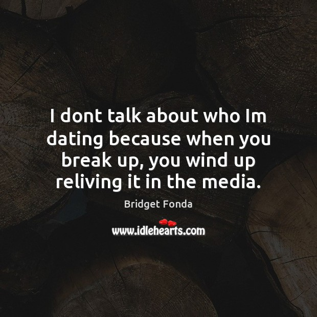 I dont talk about who Im dating because when you break up, Break Up Quotes Image