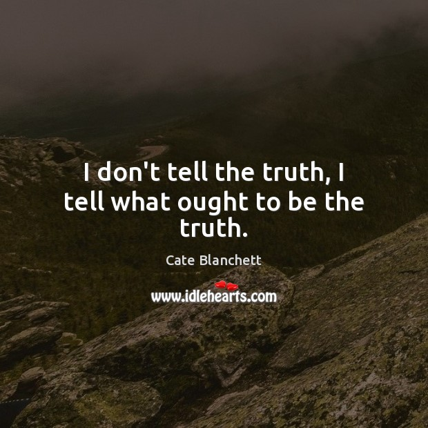 I don't tell the truth, I tell what ought to be the truth. Image