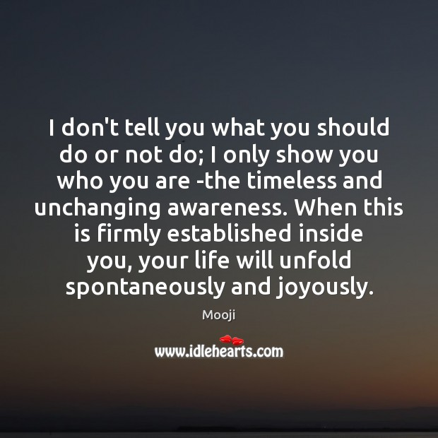I don't tell you what you should do or not do; I Mooji Picture Quote