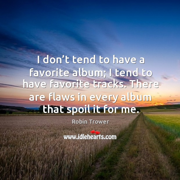 I don't tend to have a favorite album; I tend to have favorite tracks. Robin Trower Picture Quote