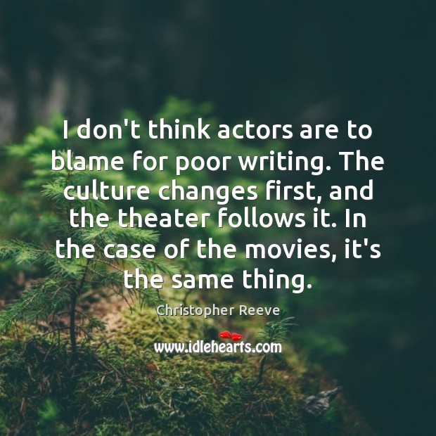 Image, I don't think actors are to blame for poor writing. The culture