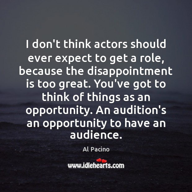 I don't think actors should ever expect to get a role, because Image
