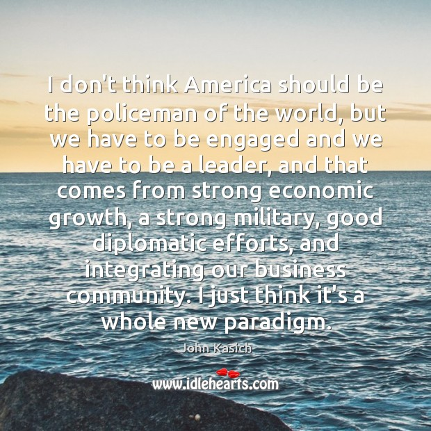 I don't think America should be the policeman of the world, but John Kasich Picture Quote