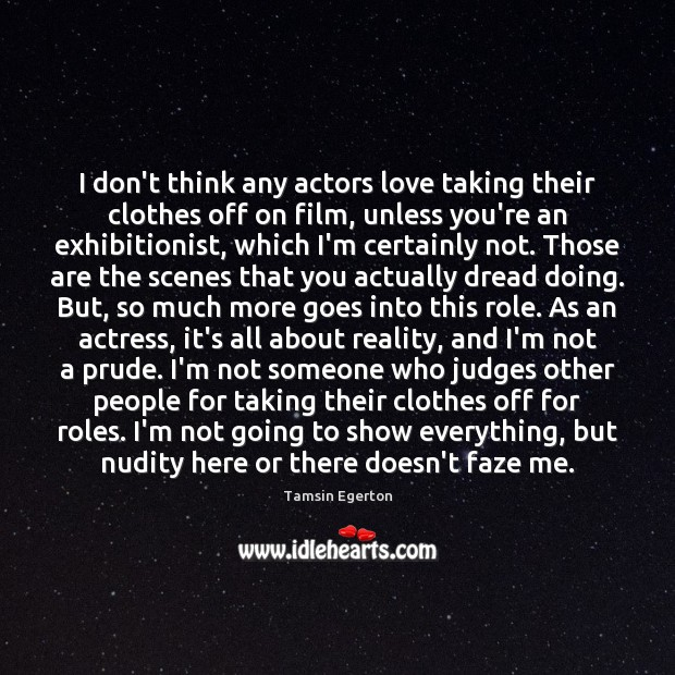 I don't think any actors love taking their clothes off on film, Reality Quotes Image