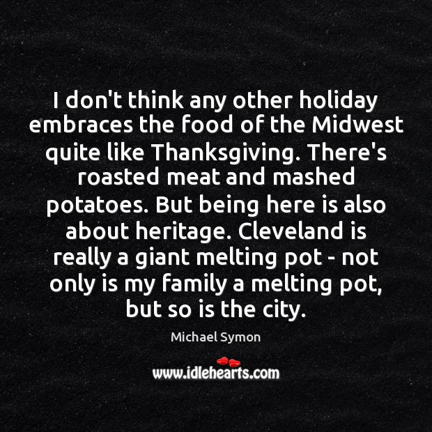 I don't think any other holiday embraces the food of the Midwest Holiday Quotes Image