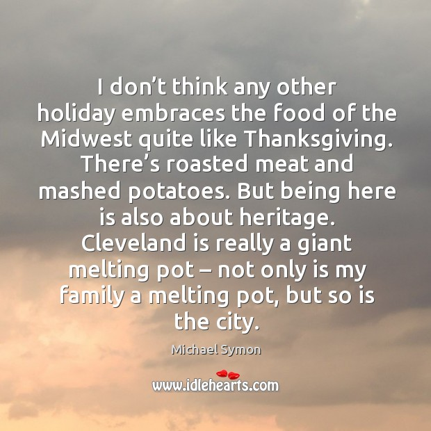 I don't think any other holiday embraces the food of the midwest quite like thanksgiving. Image