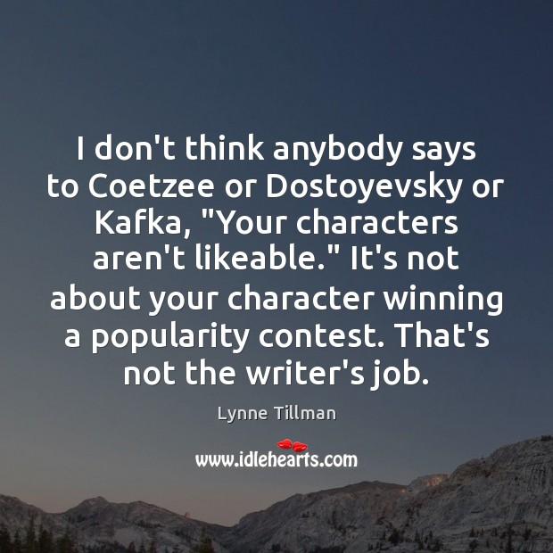 "I don't think anybody says to Coetzee or Dostoyevsky or Kafka, ""Your Image"