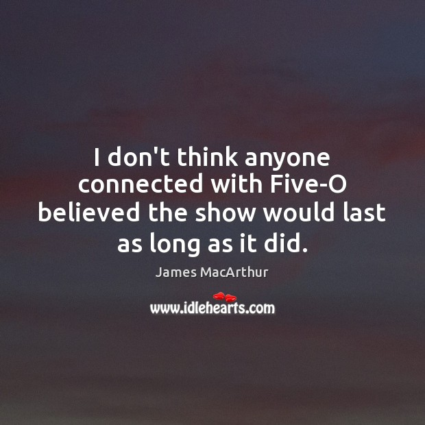 I don't think anyone connected with Five-O believed the show would last as long as it did. Image