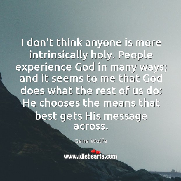 I don't think anyone is more intrinsically holy. People experience God in Image