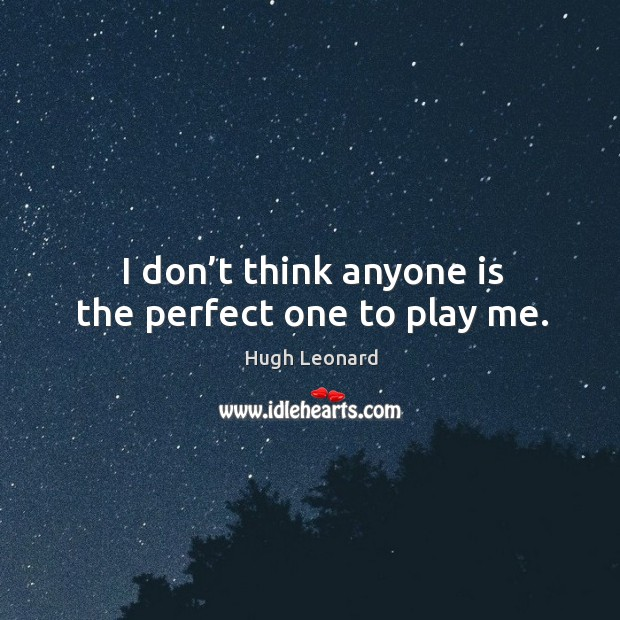 Image, I don't think anyone is the perfect one to play me.