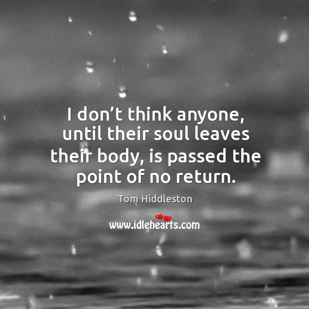 I don't think anyone, until their soul leaves their body, is passed the point of no return. Image