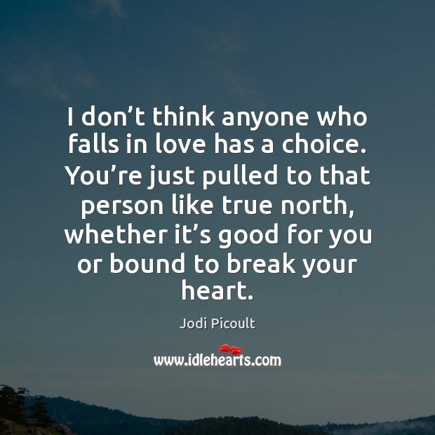 I don't think anyone who falls in love has a choice. Image
