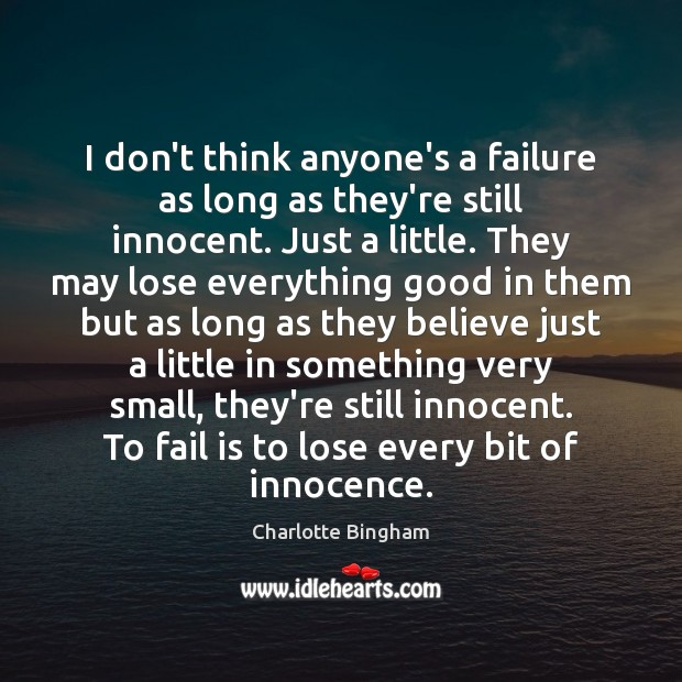 I don't think anyone's a failure as long as they're still innocent. Image