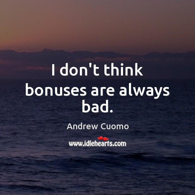 I don't think bonuses are always bad. Image
