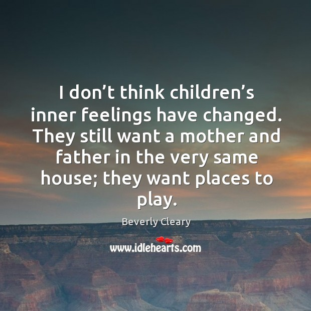 I don't think children's inner feelings have changed. They still want a mother and Image
