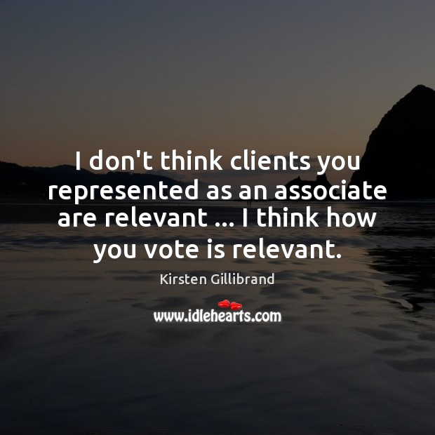 I don't think clients you represented as an associate are relevant … I Kirsten Gillibrand Picture Quote