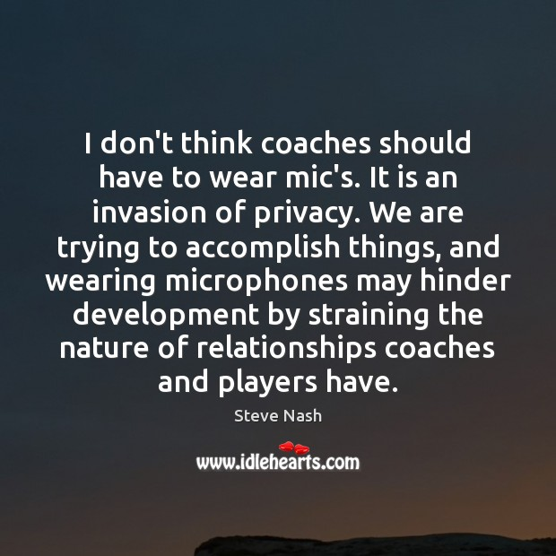 I don't think coaches should have to wear mic's. It is an Image