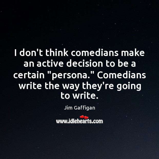 """I don't think comedians make an active decision to be a certain """" Image"""
