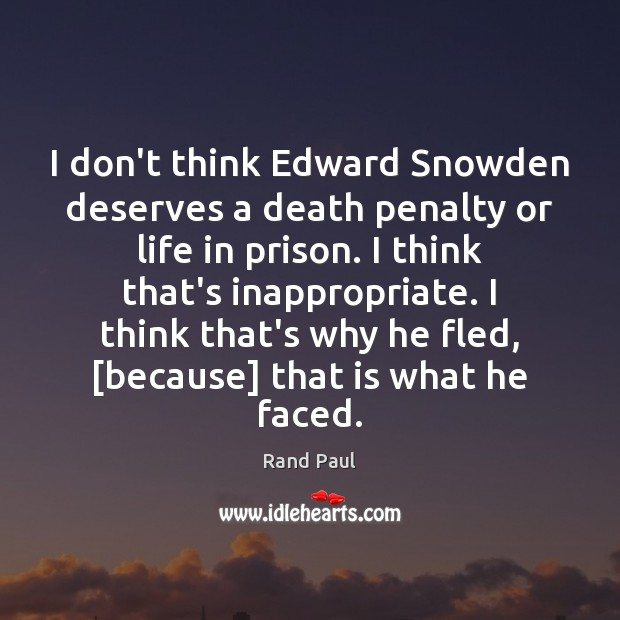 I don't think Edward Snowden deserves a death penalty or life in Rand Paul Picture Quote