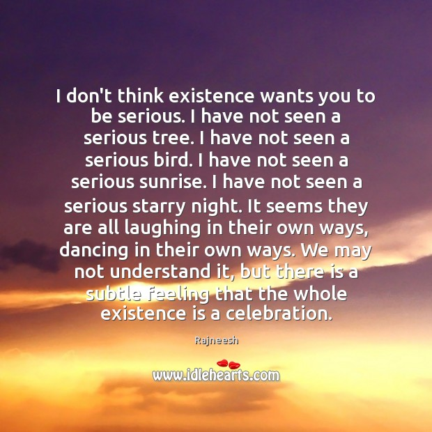I don't think existence wants you to be serious. I have not Image