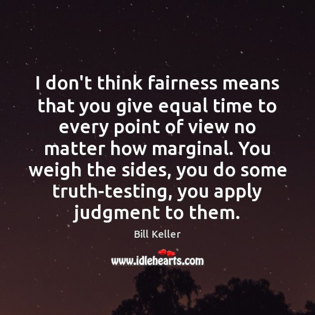 Image, I don't think fairness means that you give equal time to every