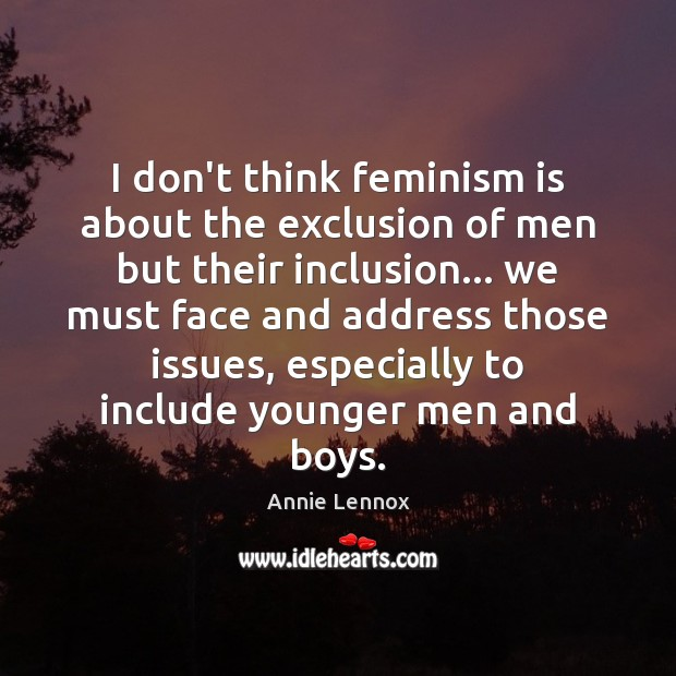 Image, I don't think feminism is about the exclusion of men but their