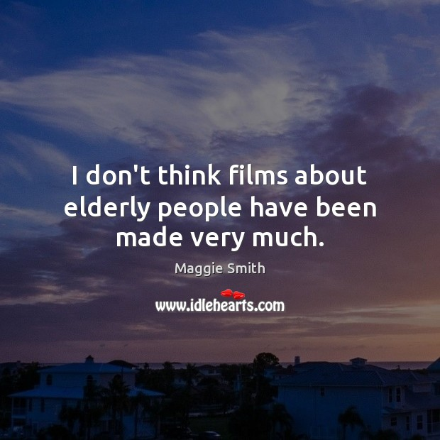 I don't think films about elderly people have been made very much. Image