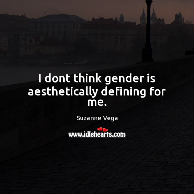 Image, I dont think gender is aesthetically defining for me.