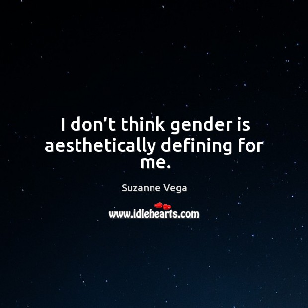 Image, I don't think gender is aesthetically defining for me.