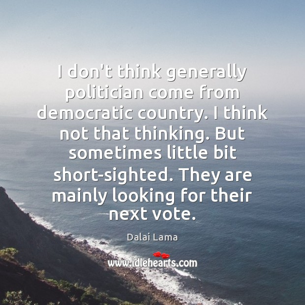 I don't think generally politician come from democratic country. I think not Image