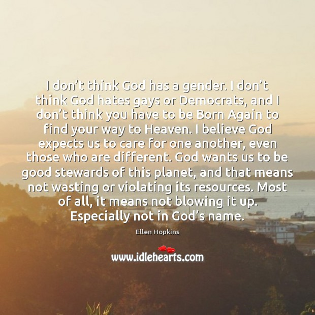 I don't think God has a gender. I don't think Ellen Hopkins Picture Quote