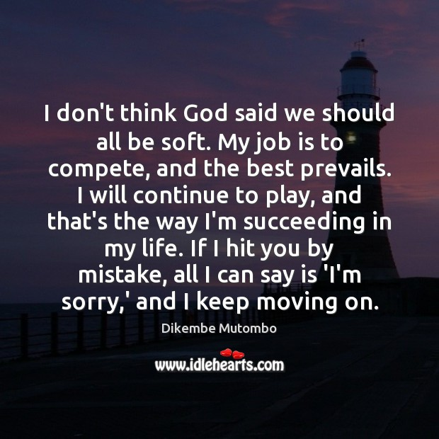 I don't think God said we should all be soft. My job Moving On Quotes Image
