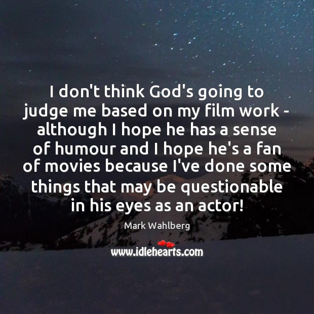 I don't think God's going to judge me based on my film Image